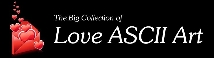 [The Big Collection of Love ASCII Art]